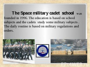 The Space military cadet school was founded in 1996. The education is based on