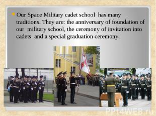 Our Space Military cadet school has many traditions. They are: the anniversary o