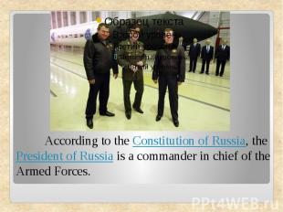 According to theConstitution of Russia, thePresident of Russiais a commander