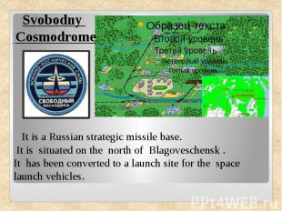 Svobodny Cosmodrome It is a Russian strategic missile base. It is situated on th