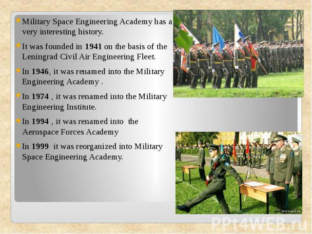 Military Space Engineering Academy has a very interesting history.It was founded in 1941 on the basis of the Leningrad Civil Air Engineering Fleet.In 1946, it was renamed into the Military Engineering Academy .In 1974 , it was renamed into the Milit…