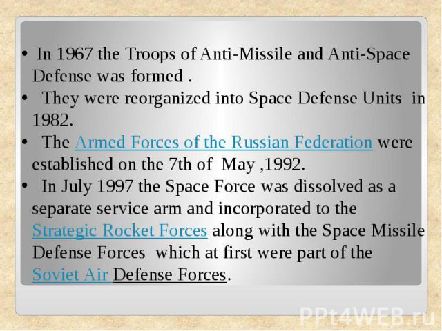 In 1967 the Troops of Anti-Missile and Anti-Space Defense was formed . They were reorganized into Space Defense Units in 1982. TheArmed Forces of the Russian Federationwere established on the 7th of May ,1992. In July 1997 the Space Force was diss…