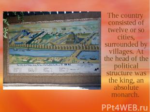 The country consisted of twelve or so cities, surrounded by villages. At the hea