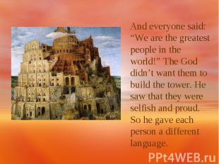 "And everyone said: ""We are the greatest people in the world!"" The God didn't wan"