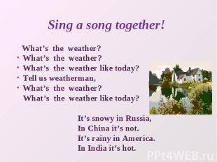Sing a song together! What's the weather?What's the weather?What's the weather l