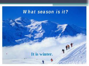 It is winter. What season is it?