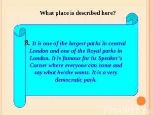 What place is described here? 8. It is one of the largest parks in central Londo