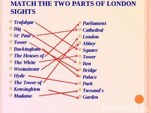 Match the two parts of London Sights Trafalgar BigSt' Paul'sTowerBuckinghamThe H