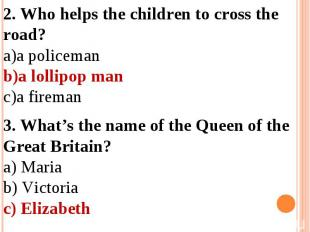 2. Who helps the children to cross the road?a policemana lollipop mana fireman3.