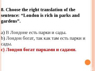 """8. Choose the right translation of the sentence: """"London is rich in parks and ga"""