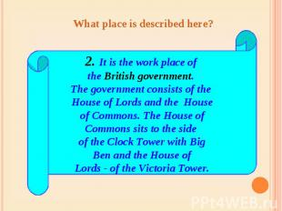 What place is described here? 2. It is the work place of the British government.
