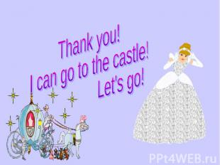 Thank you! I can go to the castle! Let's go!