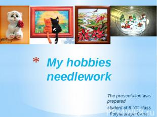 "My hobbies needlework The presentation was prepared student of 6 ""G"" c"