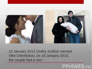 13 January 2012 Dmitry Koldun married Vike Chemickou. on 18 January 2013, the co