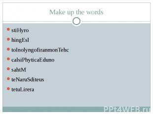 Make up the words stiHyro hingEsl toInolyngofiranmonTehc calsiPhyticaEduno sahtM