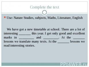 Complete the text Use: Nature Studies, subjects, Maths, Literature, English We h