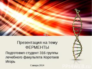 Презентация на тему ФЕРМЕНТЫ Подготовил студент 316 группы лечебного факультета