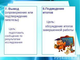 7. Вывод (опровержение или подтверждение гипотезы) 7. Вывод (опровержение или по
