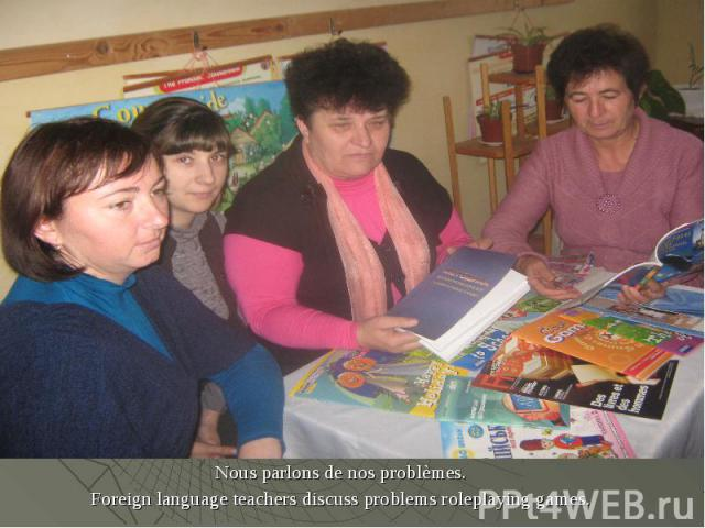 Nous parlons de nos problèmes. Nous parlons de nos problèmes. Foreign language teachers discuss problems roleplaying games.