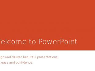 Welcome to PowerPoint Design and deliver beautiful presentations with ease and c