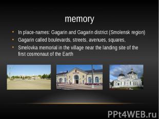 memoryIn place-names: Gagarin and Gagarin district (Smolensk region)Gagarin call
