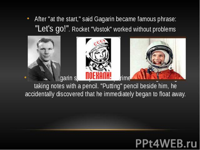 """After """"at the start,"""" said Gagarin became famous phrase: """"Let's go!"""". Rocket """"Vostok"""" worked without problemsAfter """"at the start,"""" said Gagarin became famous phrase: """"Let's go!"""". Rocket """"Vostok&…"""