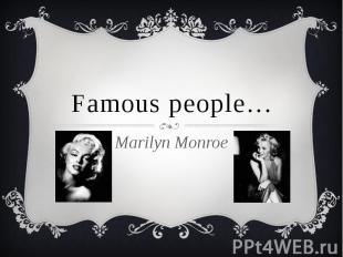 Famous people…Marilyn Monroe