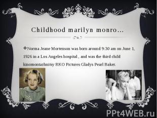 Childhood marilyn monro…Norma Jeane Mortenson was born around 9:30 am on June 1,