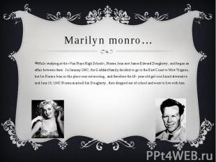 Marilyn monro…While studying at the «Van Nuys High School», Norma Jean met James