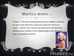 Marilyn monro…August 2, 1945 nineteen model named Norma Jean Dougherty consulted
