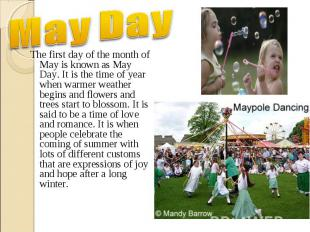 The first day of the month of May is known as May Day. It is the time of year wh