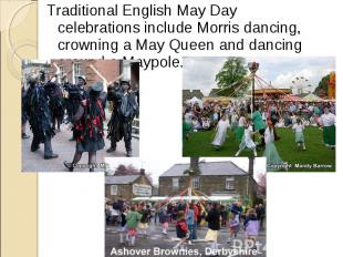 Traditional English May Day celebrations include Morris dancing, crowning a May