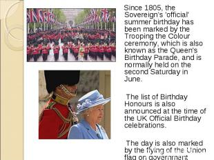 Since 1805, the Sovereign's 'official' summer birthday has been marked by the Tr