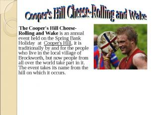 The Cooper's Hill Cheese-Rolling and Wake is an annual event held on the&nb