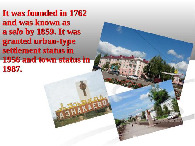 It was founded in 1762 and was known as aseloby 1859. It was grantedurban-type settlementstatus in 1956 and town status in 1987. It was founded in 1762 and was known as aseloby 1859. It was grantedurban-type…