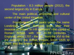 Population - 8.3 million people (2012), the second largest city in Europe. Popul