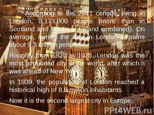 According to the 2011 census, living in London, 8,173,900 people (more than in S