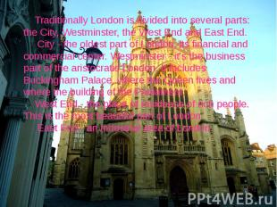 Traditionally London is divided into several parts: the City, Westminster, the W