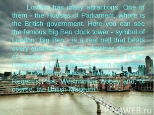 London has many attractions. One of them - the Houses of Parliament, where is th