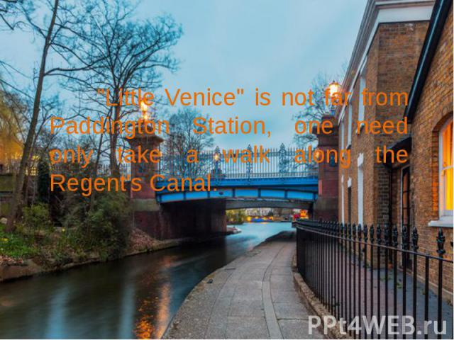 """""""Little Venice"""" is not far from Paddington Station, one need only take a walk along the Regent's Canal. """"Little Venice"""" is not far from Paddington Station, one need only take a walk along the Regent's Canal."""
