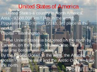 United States of America United States-a country in North America.Area - 9,500,0