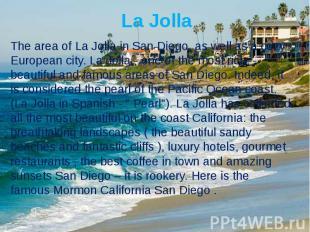 La JollaThe area of La Jolla in San Diego, as well as a cozy European city. La J