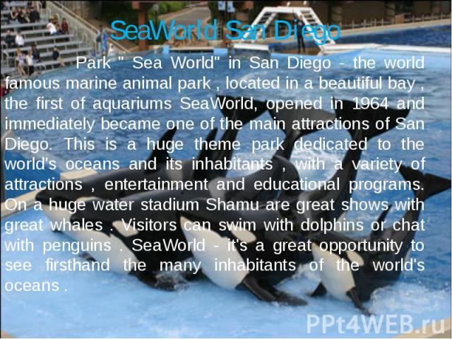 """SeaWorld San Diego Park """" Sea World"""" in San Diego - the world famous marine animal park , located in a beautiful bay , the first of aquariums SeaWorld, opened in 1964 and immediately became one of the main attractions of San Diego. This is…"""