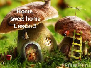 Home,sweet homeLesson 3