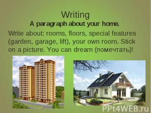 Writing A paragraph about your home.Write about: rooms, floors, special features