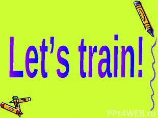 Let's train!
