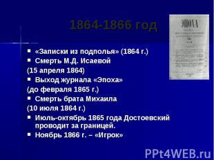 1864-1866 год «Записки из подполья» (1864 г.)Смерть М.Д. Исаевой(15 апреля 1864)