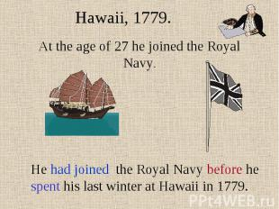 Hawaii, 1779. At the age of 27 he joined the Royal Navy. He had joined the Royal