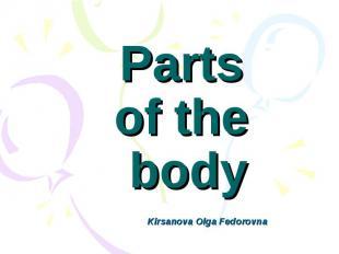 Parts of the body Kirsanova Olga Fedorovna