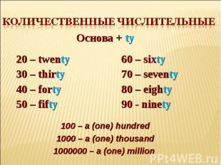 Количественные числительные Основа + ty20 – twenty30 – thirty40 – forty50 – fift